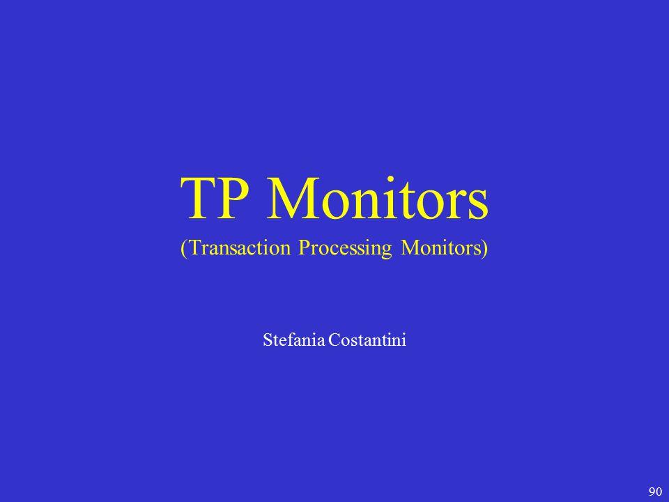 90 TP Monitors (Transaction Processing Monitors) Stefania Costantini
