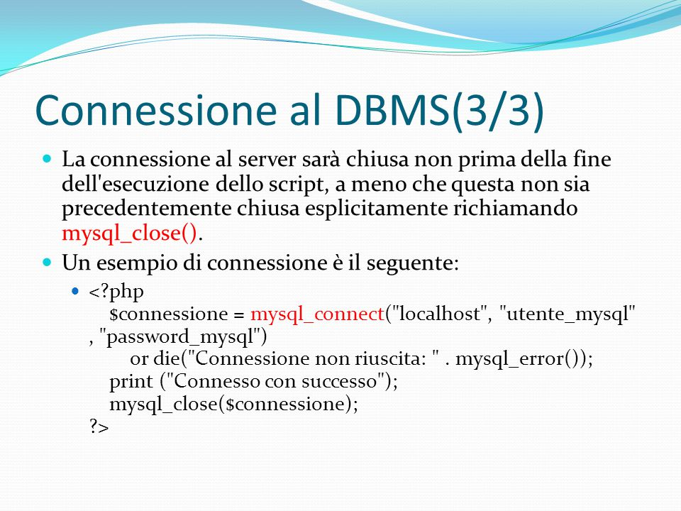 Selezione della base dati Se la connessione al DBMS è avvenuta con successo allora è possibile procedere alla selezione della base dati su cui si intende operare.
