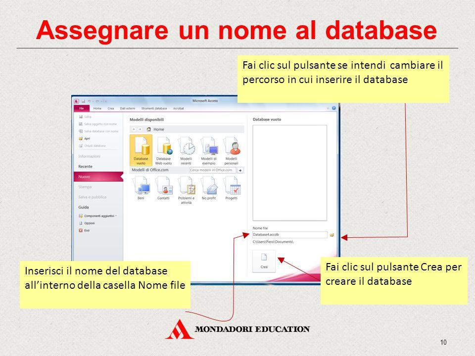 Assegnare un nome al database Inserisci il nome del database all'interno della casella Nome file Fai clic sul pulsante se intendi cambiare il percorso in cui inserire il database 10 Fai clic sul pulsante Crea per creare il database