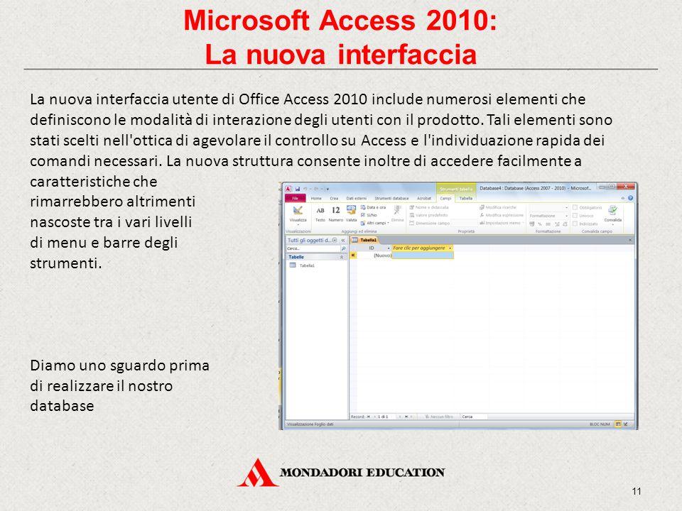 Microsoft Access 2010: La nuova interfaccia La nuova interfaccia utente di Office Access 2010 include numerosi elementi che definiscono le modalità di interazione degli utenti con il prodotto.