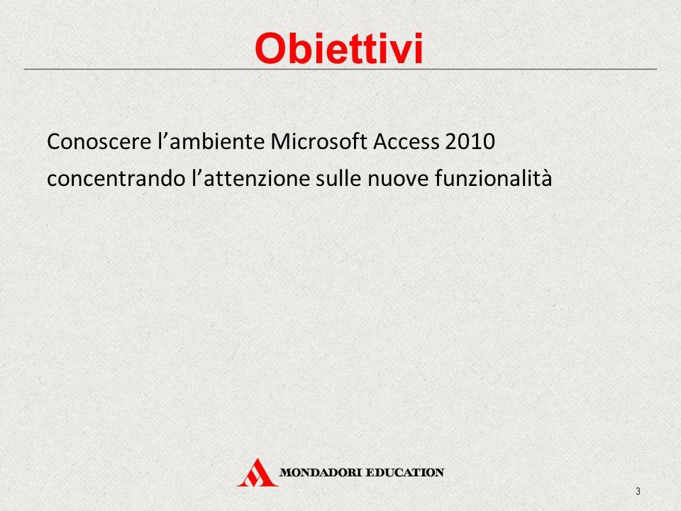 Obiettivi Conoscere l'ambiente Microsoft Access 2010 concentrando l'attenzione sulle nuove funzionalità 3