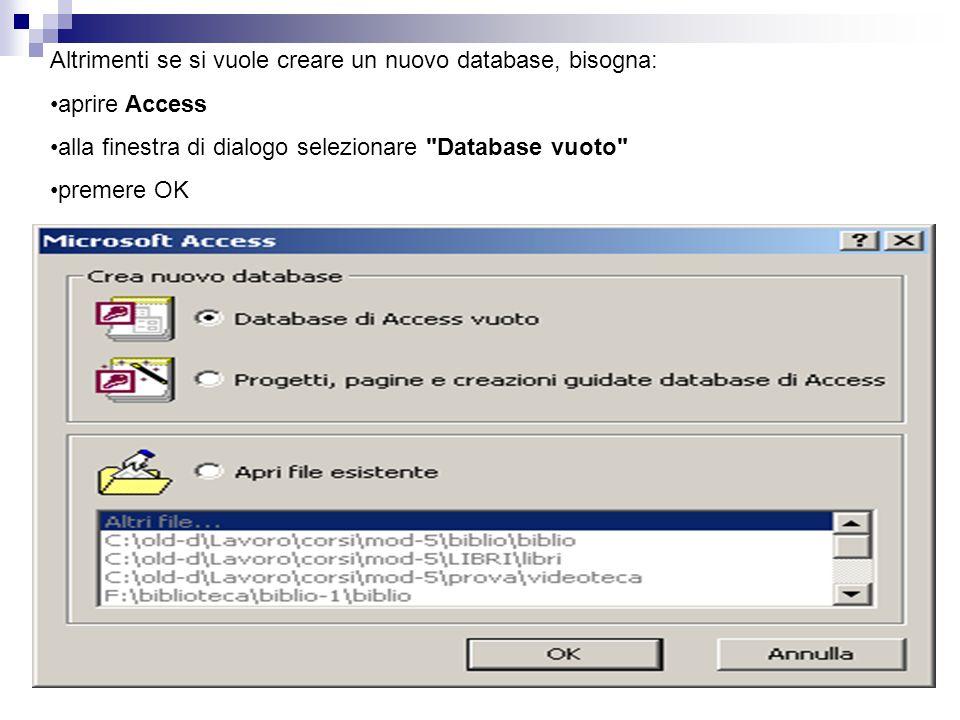 Altrimenti se si vuole creare un nuovo database, bisogna: aprire Access alla finestra di dialogo selezionare