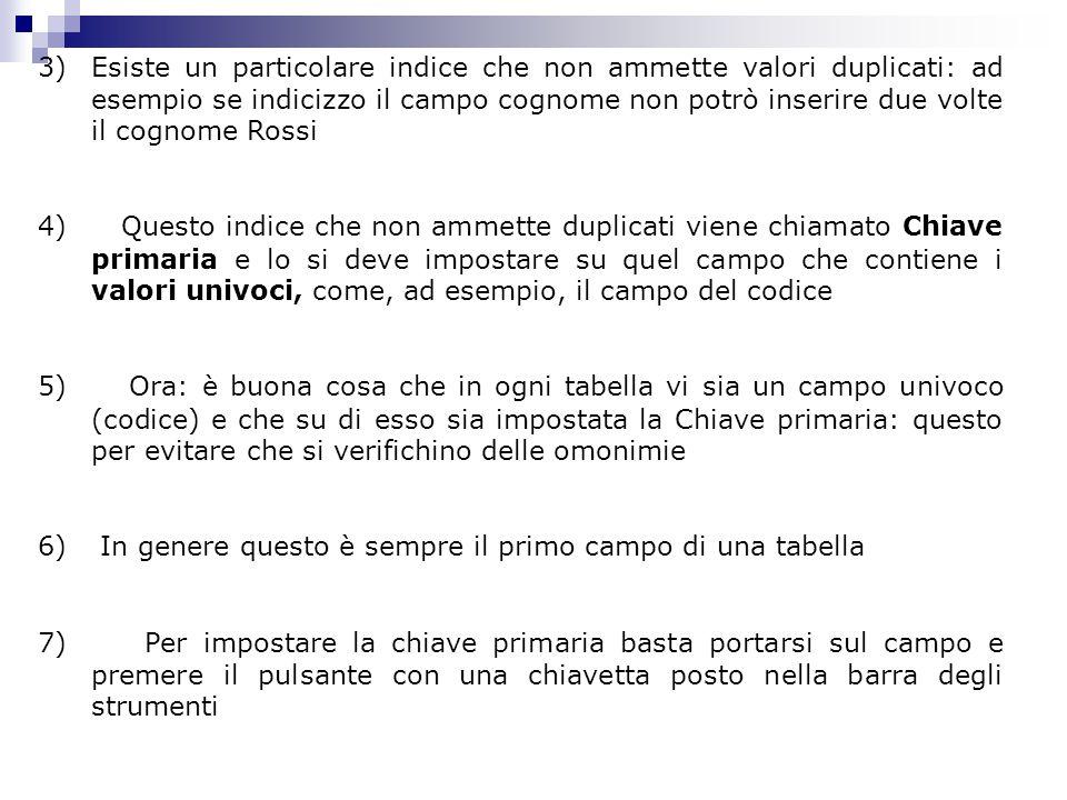 3) 3)Esiste un particolare indice che non ammette valori duplicati: ad esempio se indicizzo il campo cognome non potrò inserire due volte il cognome R