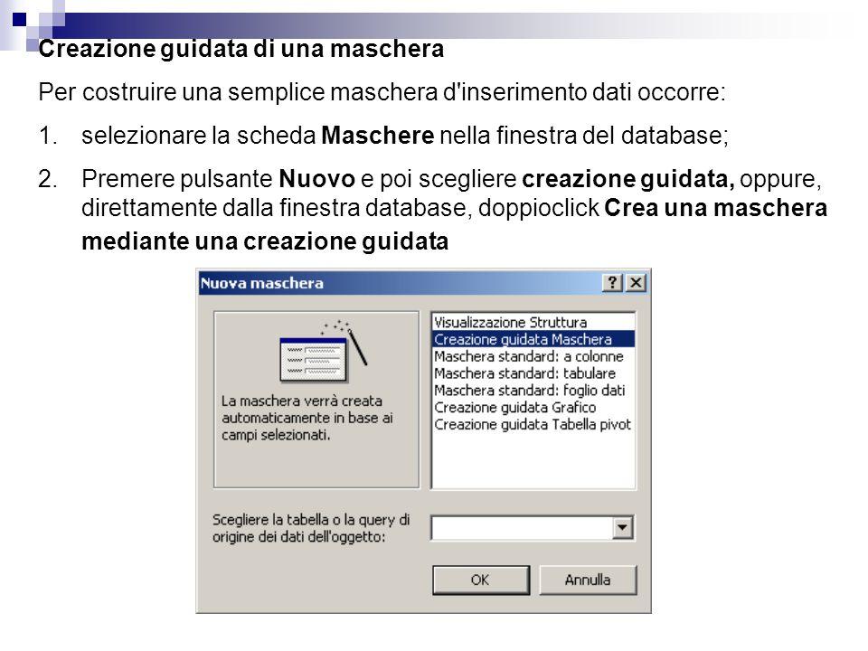 Creazione guidata di una maschera Per costruire una semplice maschera d'inserimento dati occorre: 1. 1.selezionare la scheda Maschere nella finestra d