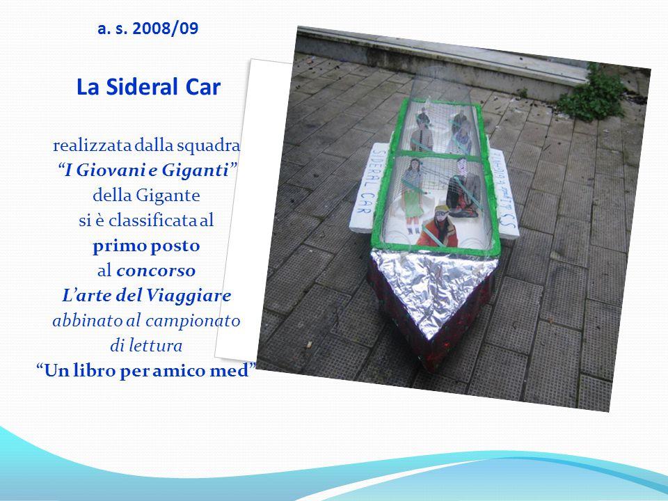 """a. s. 2008/09 La Sideral Car realizzata dalla squadra """"I Giovani e Giganti"""" della Gigante si è classificata al primo posto al concorso L'arte del Viag"""