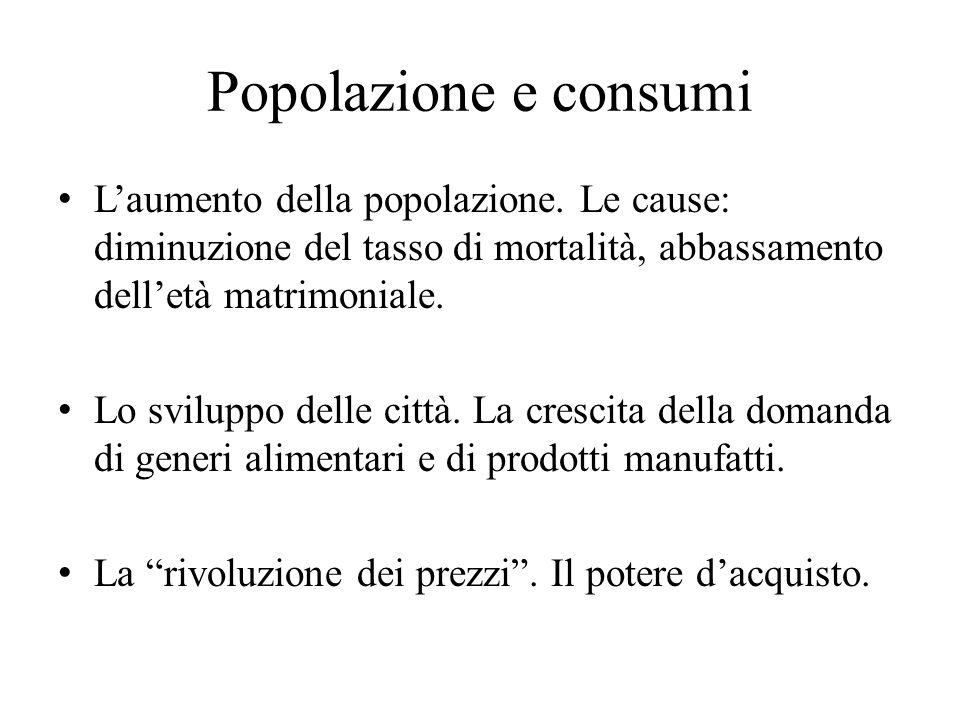 Popolazione e consumi L'aumento della popolazione. Le cause: diminuzione del tasso di mortalità, abbassamento dell'età matrimoniale. Lo sviluppo delle