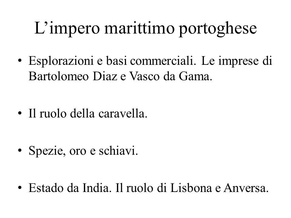 L'impero marittimo portoghese Esplorazioni e basi commerciali. Le imprese di Bartolomeo Diaz e Vasco da Gama. Il ruolo della caravella. Spezie, oro e