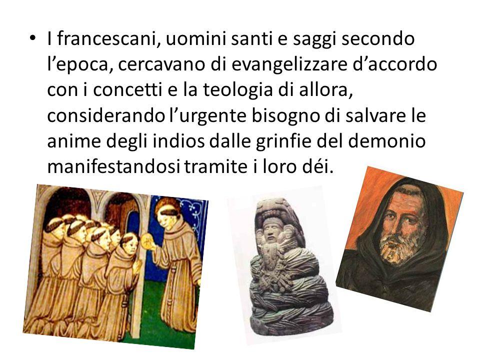 I francescani, uomini santi e saggi secondo l'epoca, cercavano di evangelizzare d'accordo con i concetti e la teologia di allora, considerando l'urgen