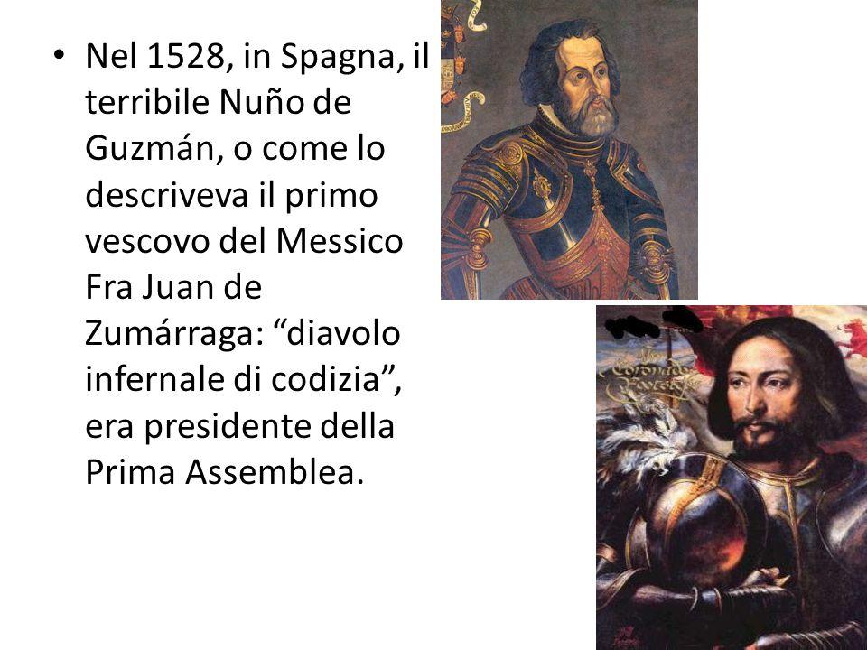 """Nel 1528, in Spagna, il terribile Nuño de Guzmán, o come lo descriveva il primo vescovo del Messico Fra Juan de Zumárraga: """"diavolo infernale di codiz"""