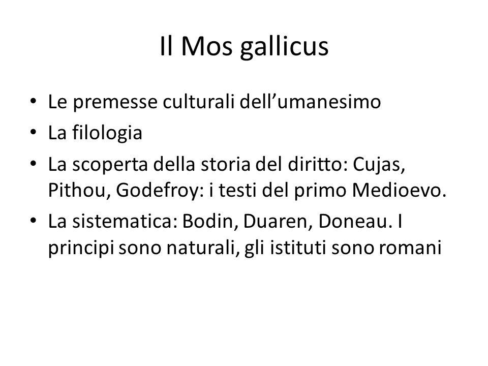 Il Mos gallicus Le premesse culturali dell'umanesimo La filologia La scoperta della storia del diritto: Cujas, Pithou, Godefroy: i testi del primo Med