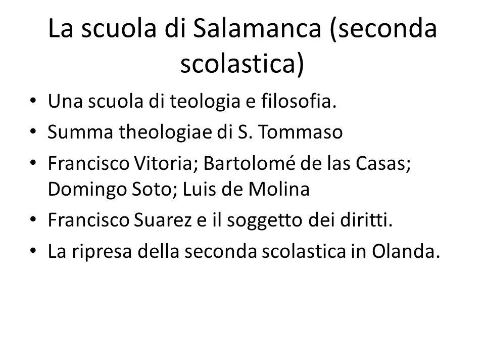 La scuola di Salamanca (seconda scolastica) Una scuola di teologia e filosofia. Summa theologiae di S. Tommaso Francisco Vitoria; Bartolomé de las Cas