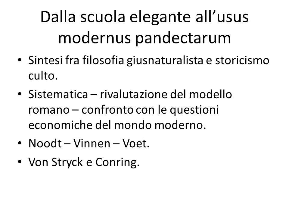 Dalla scuola elegante all'usus modernus pandectarum Sintesi fra filosofia giusnaturalista e storicismo culto. Sistematica – rivalutazione del modello