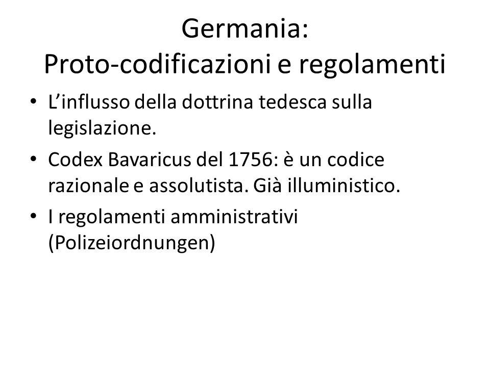 Germania: Proto-codificazioni e regolamenti L'influsso della dottrina tedesca sulla legislazione. Codex Bavaricus del 1756: è un codice razionale e as