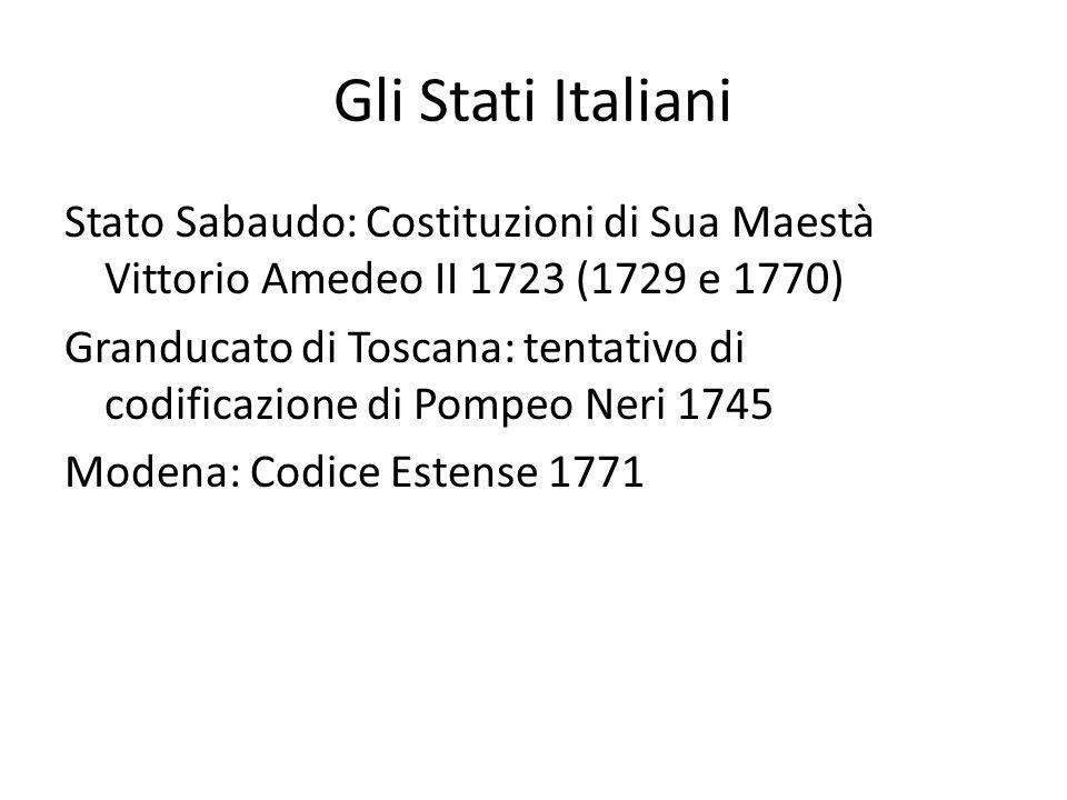 Gli Stati Italiani Stato Sabaudo: Costituzioni di Sua Maestà Vittorio Amedeo II 1723 (1729 e 1770) Granducato di Toscana: tentativo di codificazione d