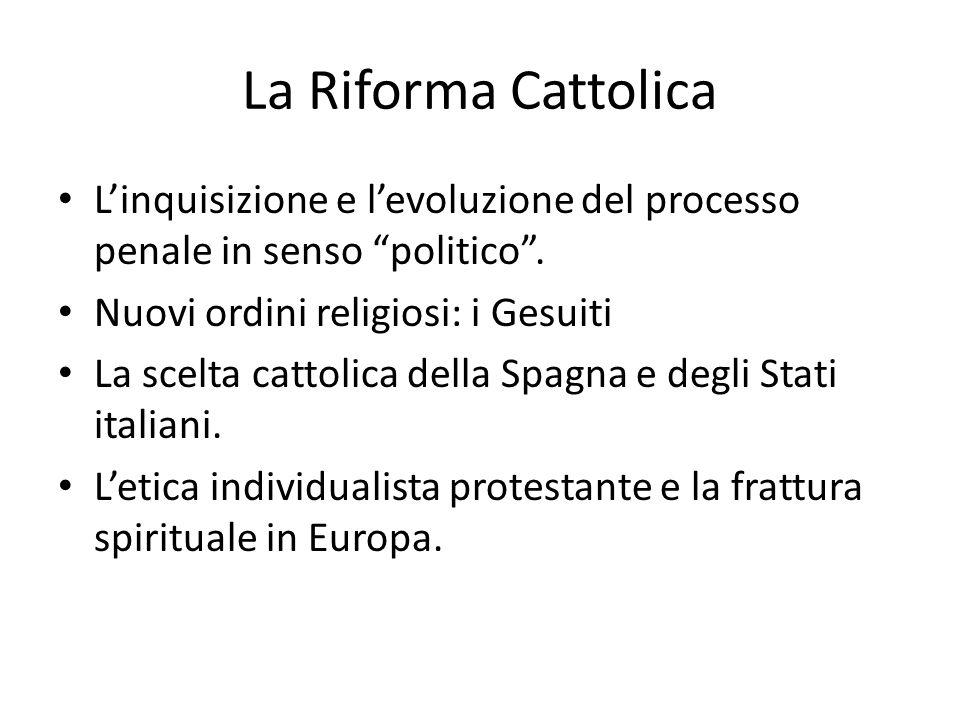"""La Riforma Cattolica L'inquisizione e l'evoluzione del processo penale in senso """"politico"""". Nuovi ordini religiosi: i Gesuiti La scelta cattolica dell"""