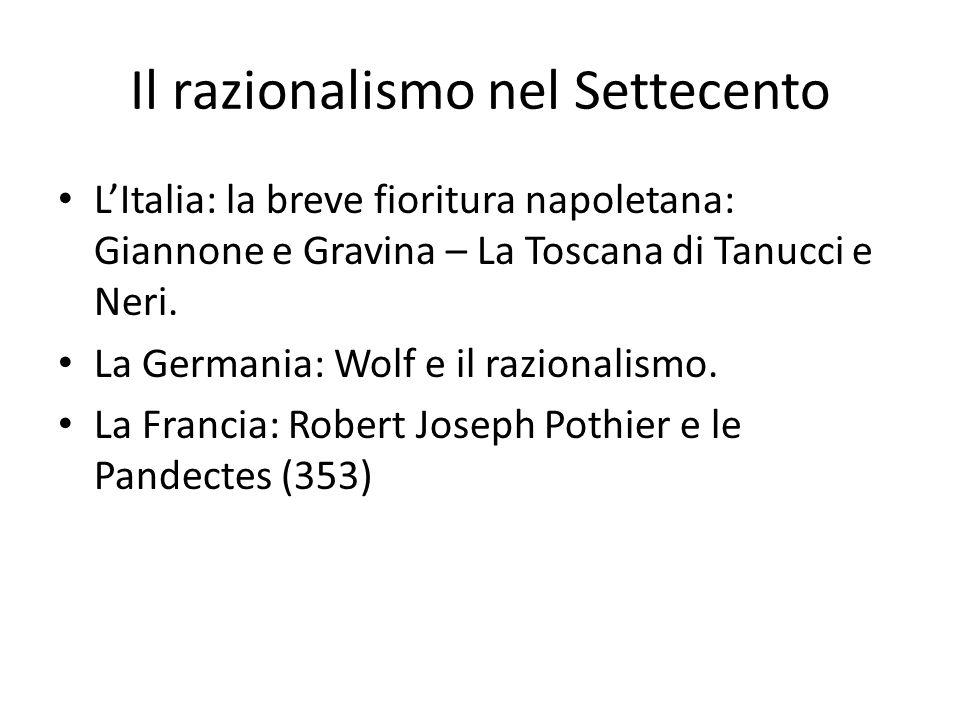 Il razionalismo nel Settecento L'Italia: la breve fioritura napoletana: Giannone e Gravina – La Toscana di Tanucci e Neri. La Germania: Wolf e il razi