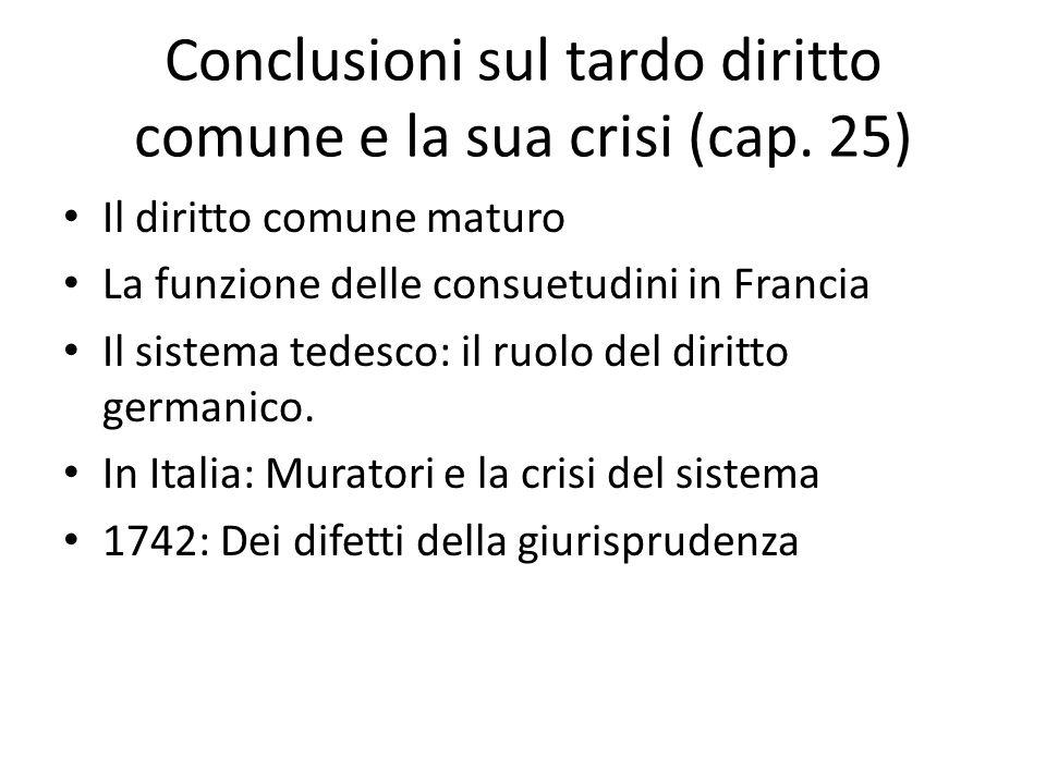 Conclusioni sul tardo diritto comune e la sua crisi (cap. 25) Il diritto comune maturo La funzione delle consuetudini in Francia Il sistema tedesco: i
