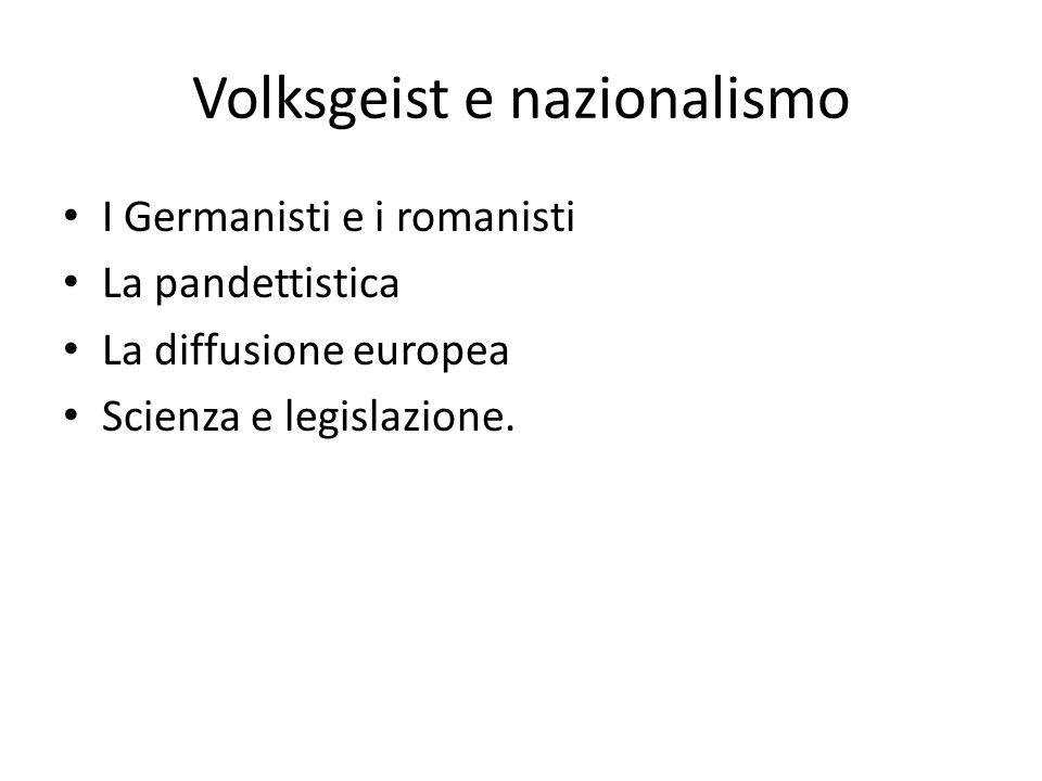 Volksgeist e nazionalismo I Germanisti e i romanisti La pandettistica La diffusione europea Scienza e legislazione.