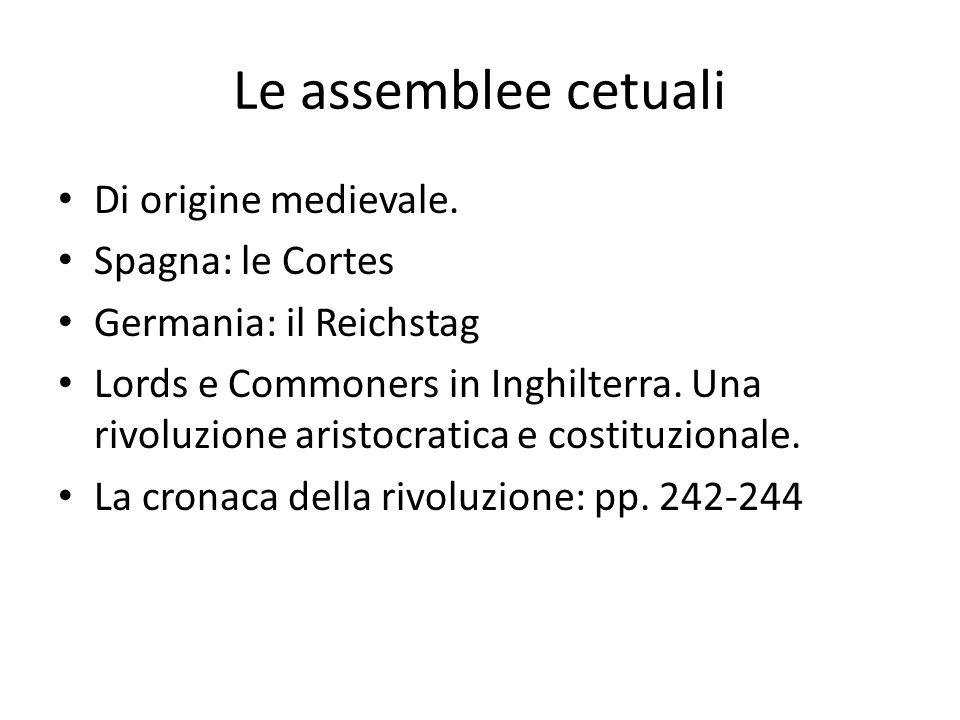 Le assemblee cetuali Di origine medievale. Spagna: le Cortes Germania: il Reichstag Lords e Commoners in Inghilterra. Una rivoluzione aristocratica e