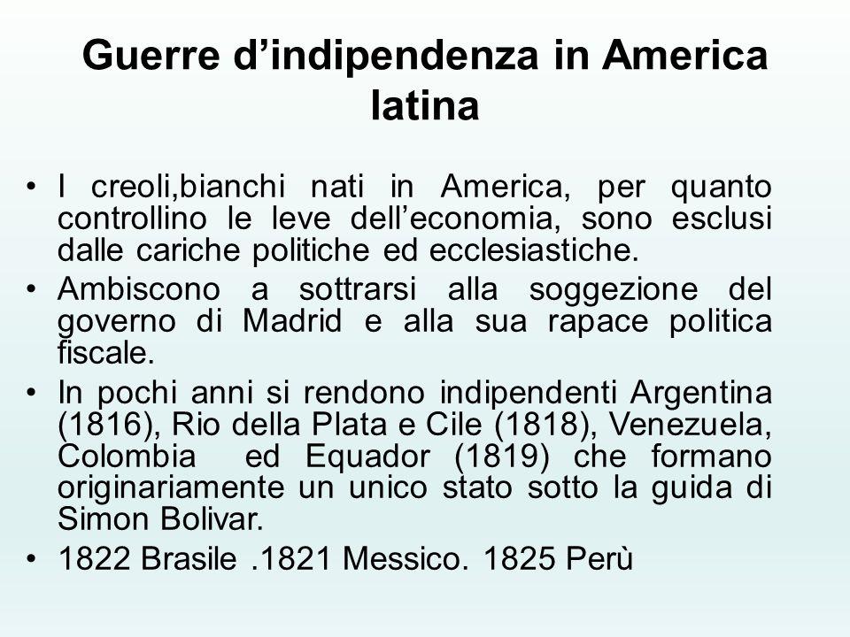 Guerre d'indipendenza in America latina I creoli,bianchi nati in America, per quanto controllino le leve dell'economia, sono esclusi dalle cariche pol