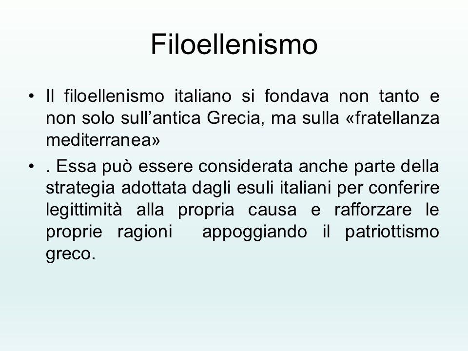 Filoellenismo Il filoellenismo italiano si fondava non tanto e non solo sull'antica Grecia, ma sulla «fratellanza mediterranea». Essa può essere consi