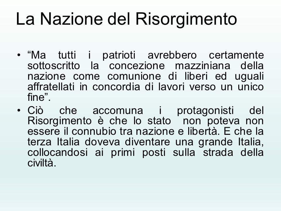 """La Nazione del Risorgimento """"Ma tutti i patrioti avrebbero certamente sottoscritto la concezione mazziniana della nazione come comunione di liberi ed"""