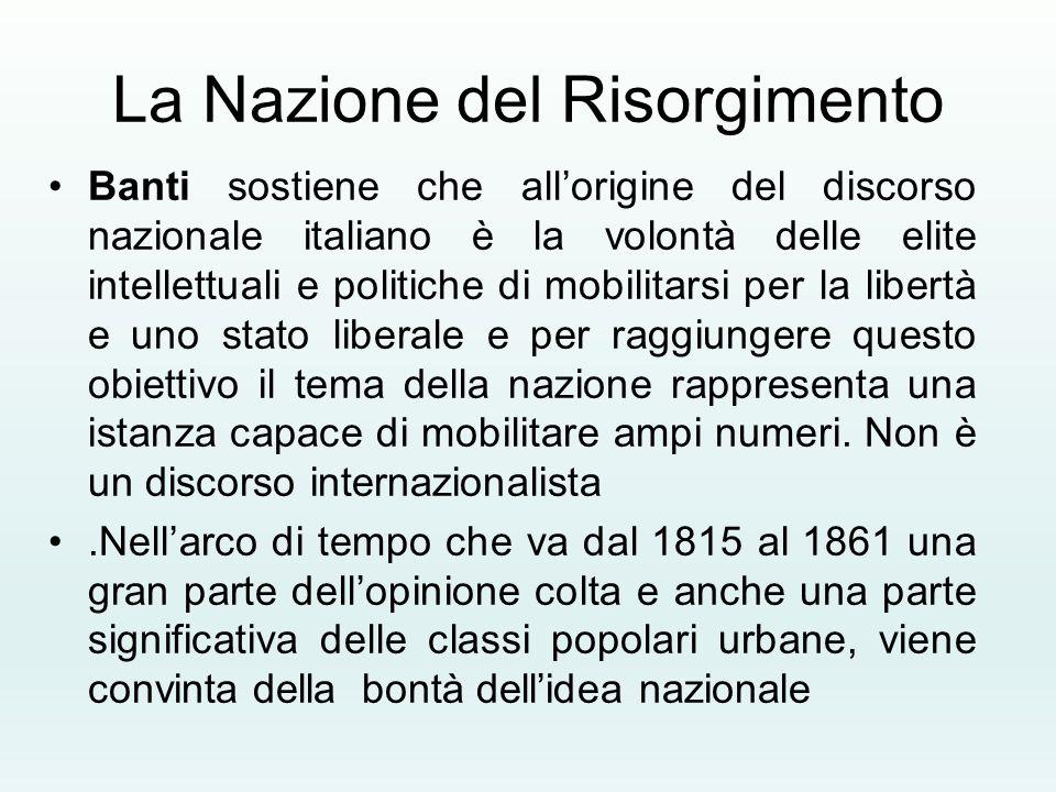 La Nazione del Risorgimento Banti sostiene che all'origine del discorso nazionale italiano è la volontà delle elite intellettuali e politiche di mobil