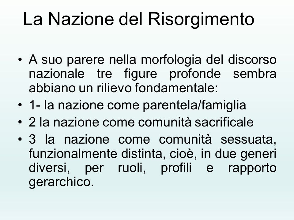 La Nazione del Risorgimento A suo parere nella morfologia del discorso nazionale tre figure profonde sembra abbiano un rilievo fondamentale: 1- la naz