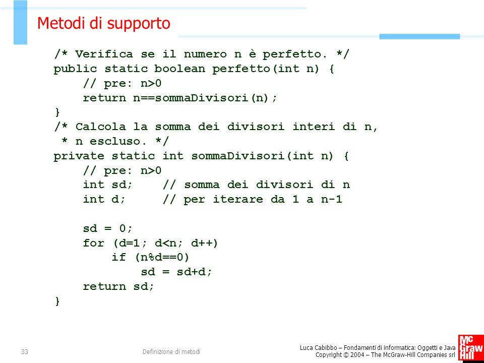 Luca Cabibbo – Fondamenti di informatica: Oggetti e Java Copyright © 2004 – The McGraw-Hill Companies srl Definizione di metodi33 Metodi di supporto /* Verifica se il numero n è perfetto.