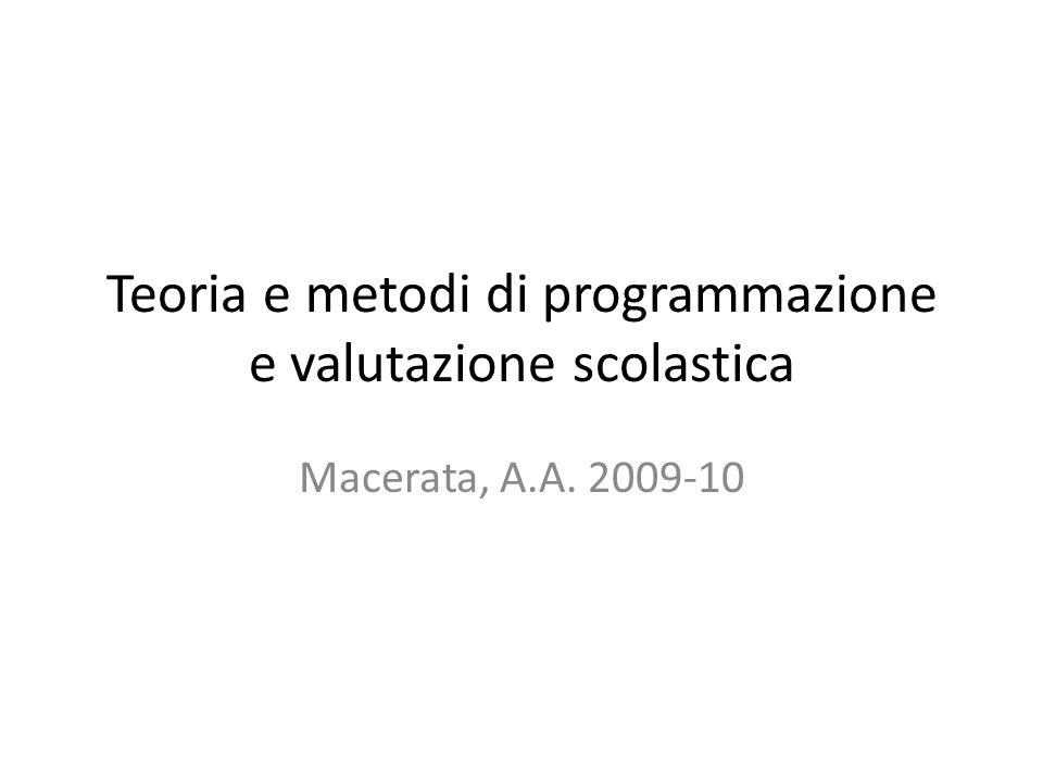 Teoria e metodi di programmazione e valutazione scolastica Macerata, A.A. 2009-10