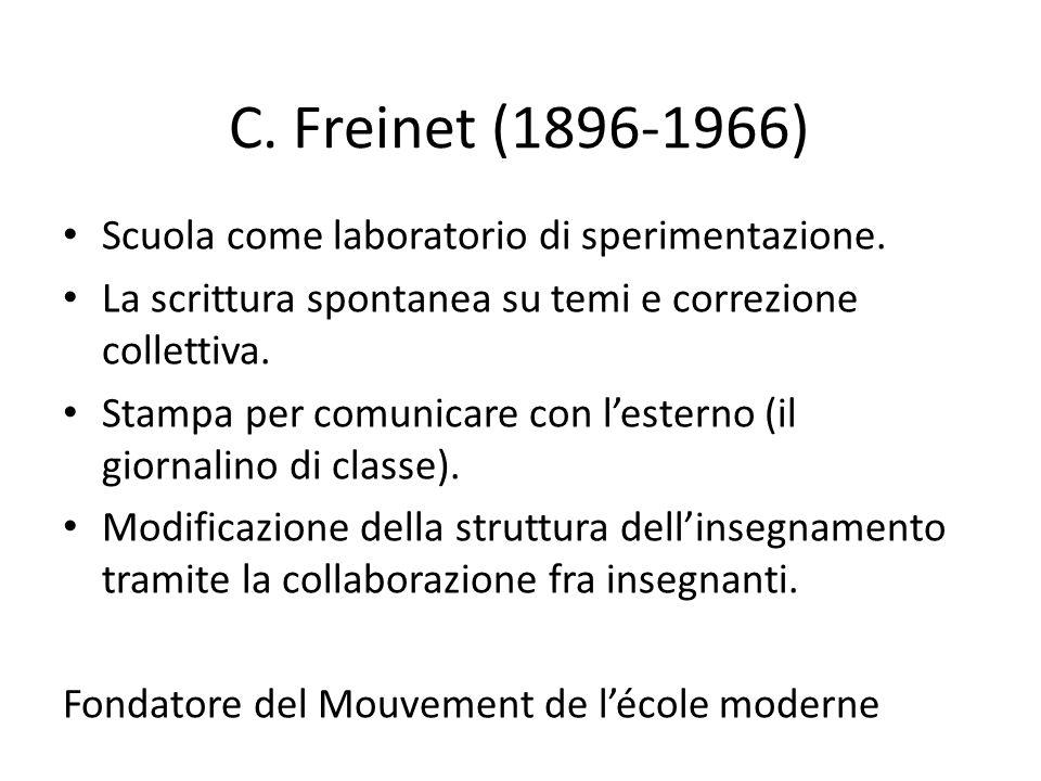 C. Freinet (1896-1966) Scuola come laboratorio di sperimentazione. La scrittura spontanea su temi e correzione collettiva. Stampa per comunicare con l