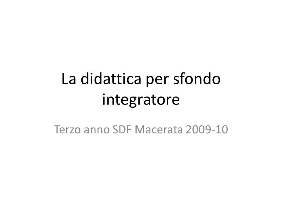 La didattica per sfondo integratore Terzo anno SDF Macerata 2009-10