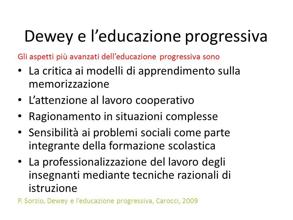 Dewey e l'educazione progressiva Gli aspetti più avanzati dell'educazione progressiva sono La critica ai modelli di apprendimento sulla memorizzazione