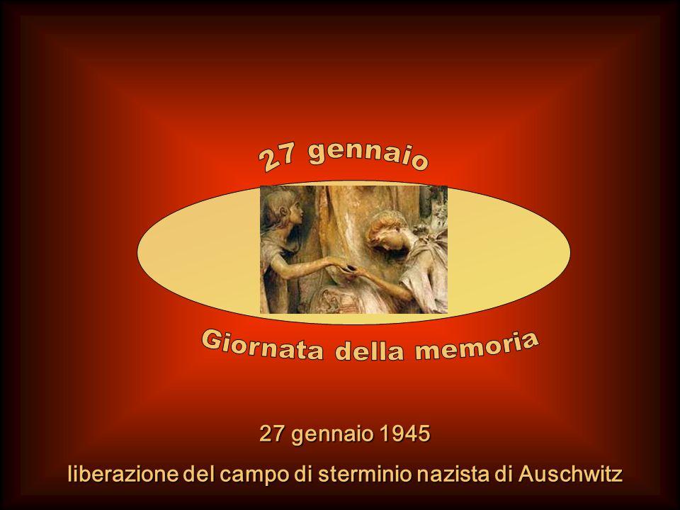 27 gennaio 1945 27 gennaio 1945 liberazione del campo di sterminio nazista di Auschwitz liberazione del campo di sterminio nazista di Auschwitz