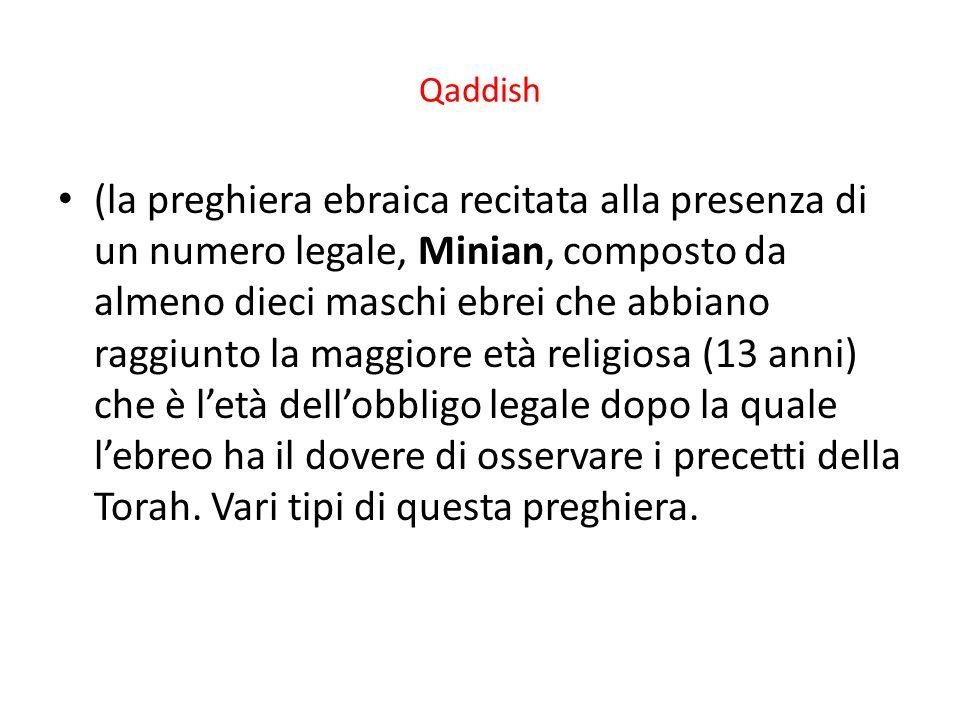Qaddish (la preghiera ebraica recitata alla presenza di un numero legale, Minian, composto da almeno dieci maschi ebrei che abbiano raggiunto la maggi