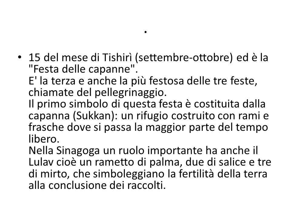 . 15 del mese di Tishirì (settembre-ottobre) ed è la