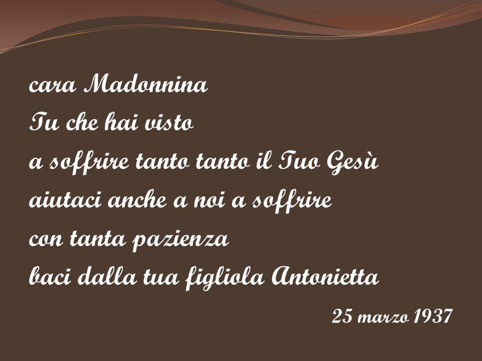 cara Madonnina Tu che hai visto a soffrire tanto tanto il Tuo Gesù aiutaci anche a noi a soffrire con tanta pazienza baci dalla tua figliola Antoniett