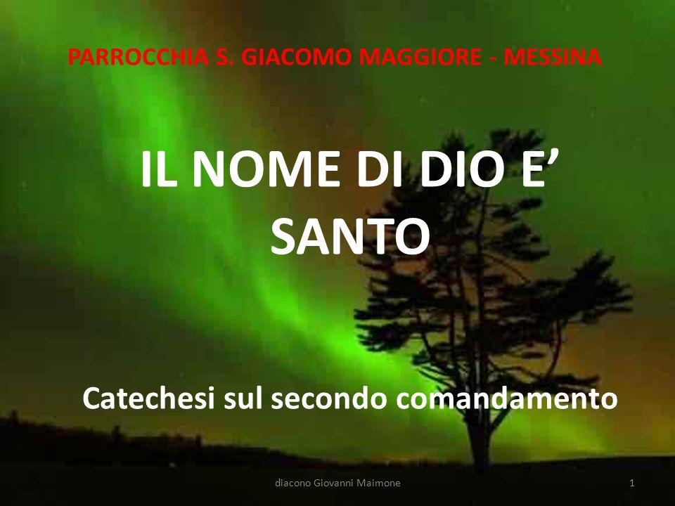 PARROCCHIA S. GIACOMO MAGGIORE - MESSINA IL NOME DI DIO E' SANTO Catechesi sul secondo comandamento 1diacono Giovanni Maimone