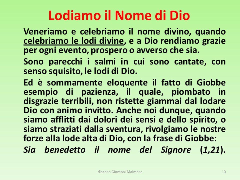 Lodiamo il Nome di Dio Veneriamo e celebriamo il nome divino, quando celebriamo le lodi divine, e a Dio rendiamo grazie per ogni evento, prospero o av