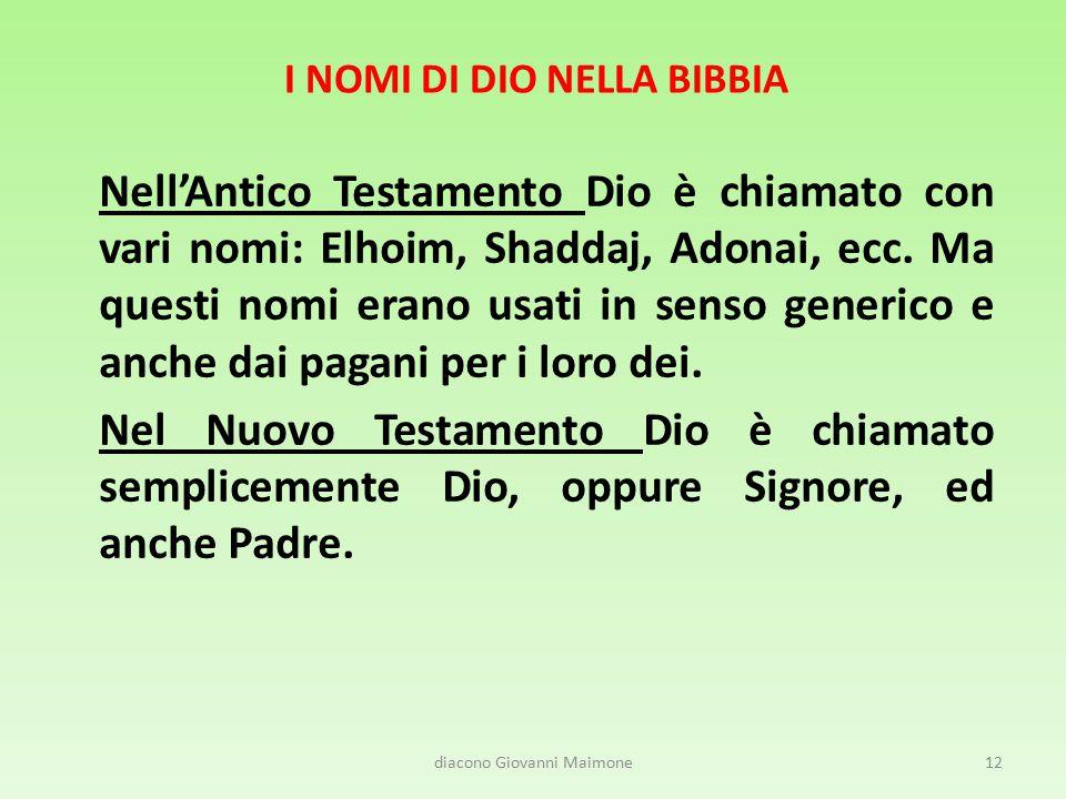 I NOMI DI DIO NELLA BIBBIA Nell'Antico Testamento Dio è chiamato con vari nomi: Elhoim, Shaddaj, Adonai, ecc. Ma questi nomi erano usati in senso gene