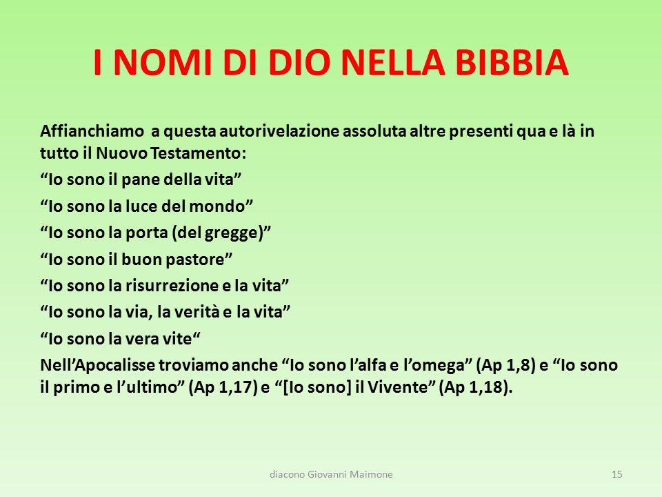 I NOMI DI DIO NELLA BIBBIA Dio si serve di una forma o voce verbale per rivelare il suo proprio nome, forma o voce che tradotta in lingua italiana corrisponde a Io sono o anche Colui che è .