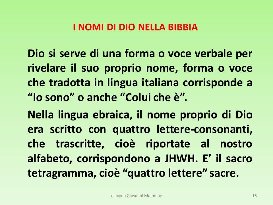I NOMI DI DIO NELLA BIBBIA Dio si serve di una forma o voce verbale per rivelare il suo proprio nome, forma o voce che tradotta in lingua italiana cor