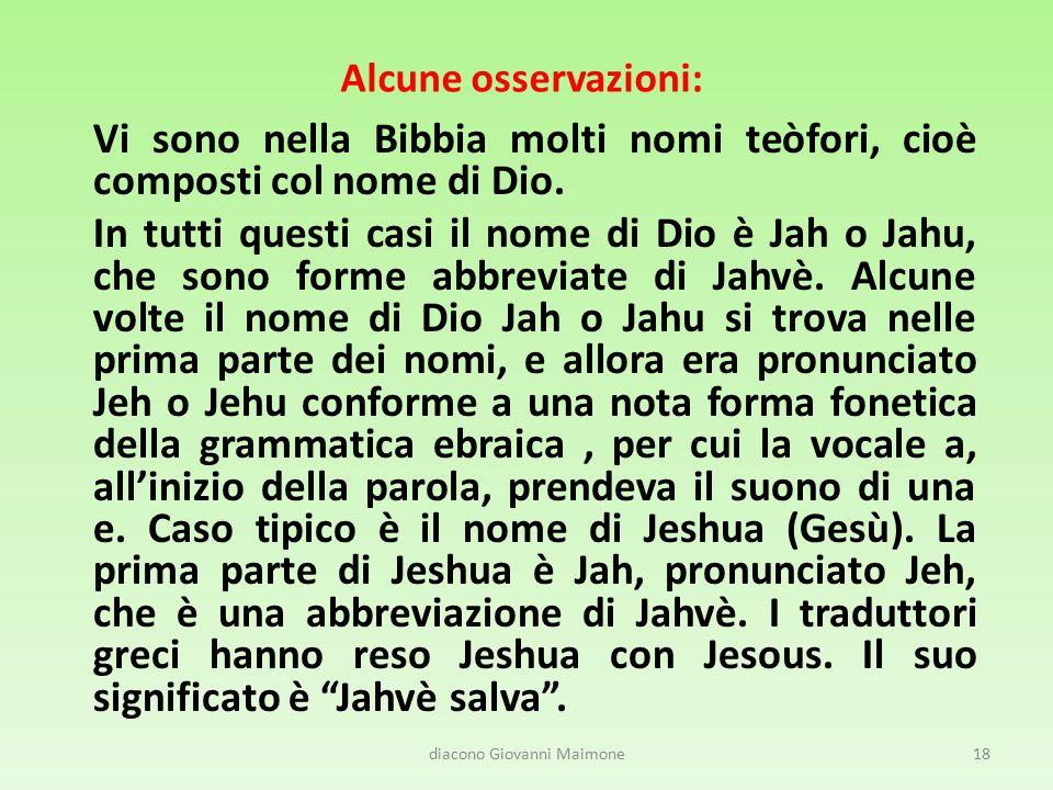 Alcune osservazioni: Vi sono nella Bibbia molti nomi teòfori, cioè composti col nome di Dio. In tutti questi casi il nome di Dio è Jah o Jahu, che son