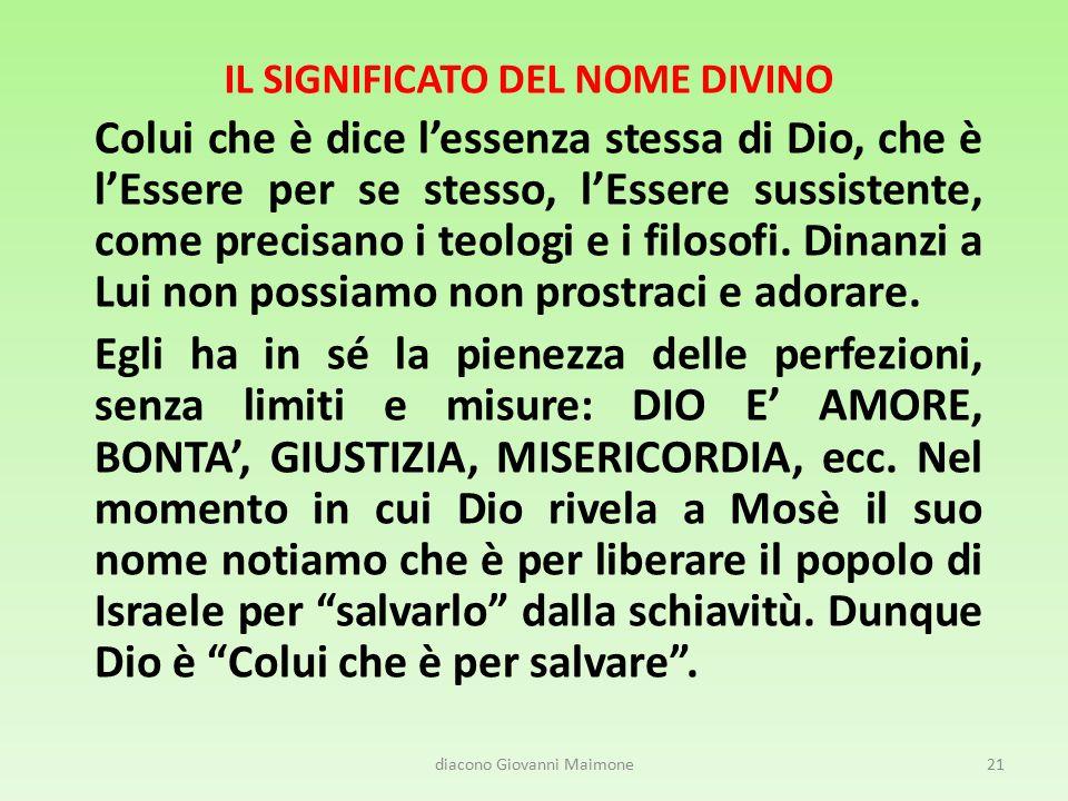 IL SIGNIFICATO DEL NOME DIVINO Colui che è dice l'essenza stessa di Dio, che è l'Essere per se stesso, l'Essere sussistente, come precisano i teologi