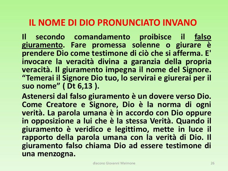 IL NOME DI DIO PRONUNCIATO INVANO Il secondo comandamento proibisce il falso giuramento. Fare promessa solenne o giurare è prendere Dio come testimone