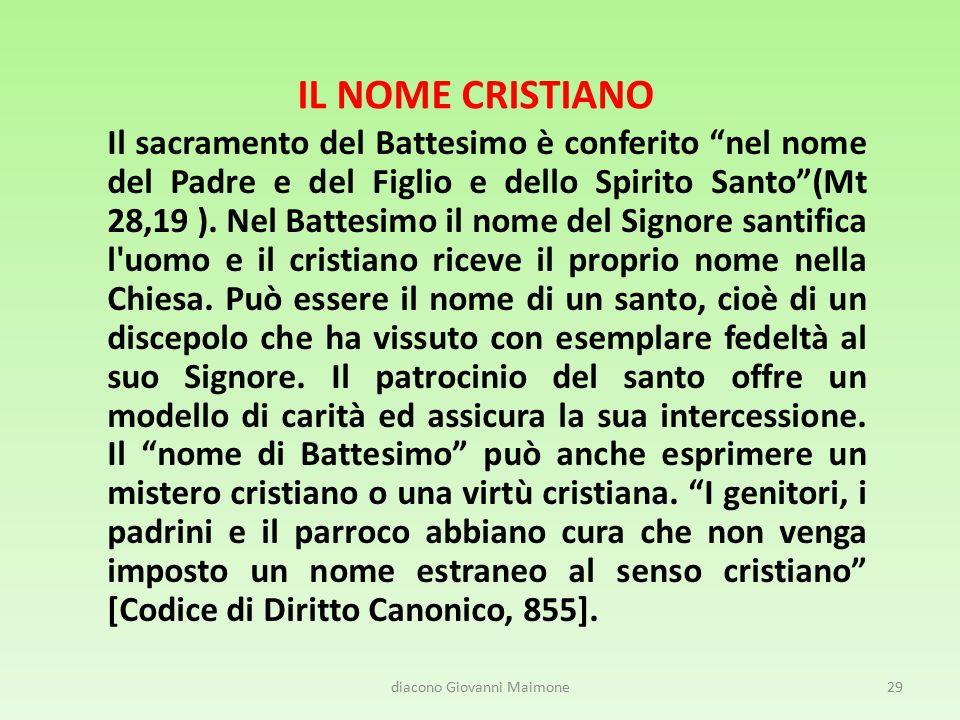 IL NOME CRISTIANO Il sacramento del Battesimo è conferito nel nome del Padre e del Figlio e dello Spirito Santo (Mt 28,19 ).