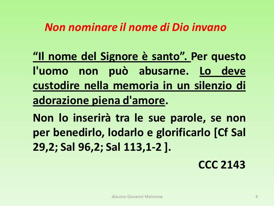 """Non nominare il nome di Dio invano """"Il nome del Signore è santo"""". Per questo l'uomo non può abusarne. Lo deve custodire nella memoria in un silenzio d"""
