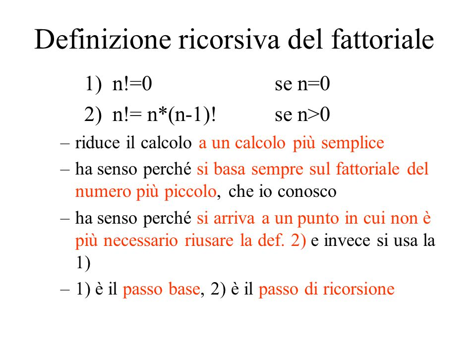 Definizione ricorsiva del fattoriale 1) n!=0 se n=0 2) n!= n*(n-1).