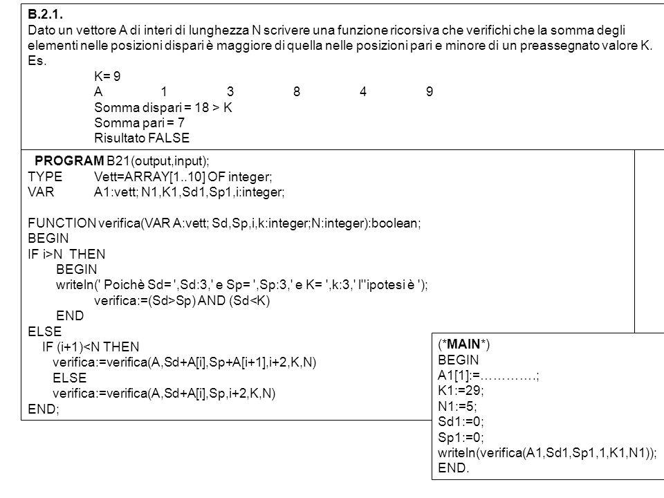 B.2.1. Dato un vettore A di interi di lunghezza N scrivere una funzione ricorsiva che verifichi che la somma degli elementi nelle posizioni dispari è