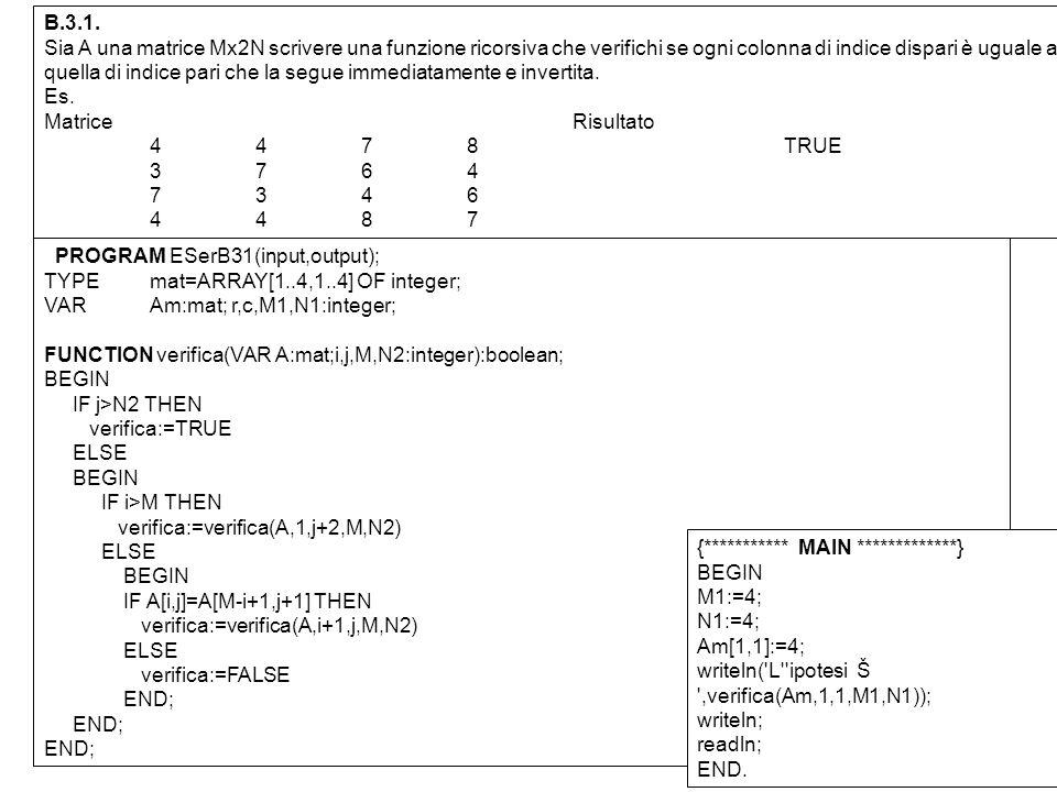 B.3.1. Sia A una matrice Mx2N scrivere una funzione ricorsiva che verifichi se ogni colonna di indice dispari è uguale a quella di indice pari che la